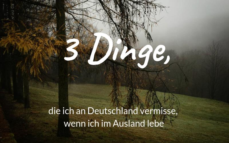 3 Dinge, die ich an Deutschland vermisse, wenn ich im Ausland lebe