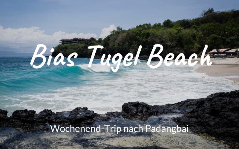 "Wochenend-Trip nach Padangbai zum Bias Tugel ""Secret"" Beach"
